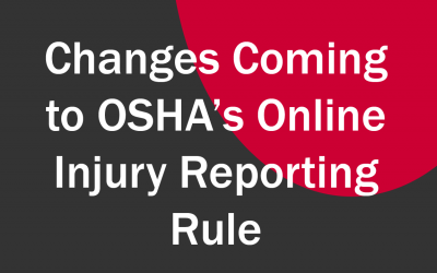 Changes Coming to OSHA's Electronic Injury Reporting Rule
