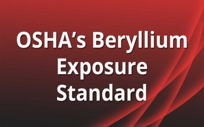 Beryllium: What You Need to Know About OSHA's Newest Exposure Standard