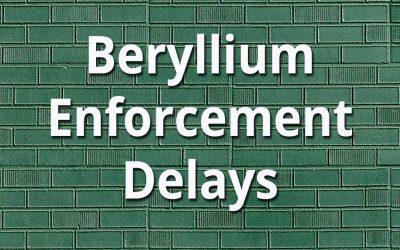 OSHA Delays Enforcement of Certain Portions of Beryllium Standard