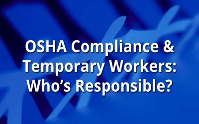 OSHA Compliance and Temporary Workers: Who's Responsible?